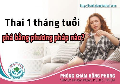 Thai 1 tháng tuổi phá bằng phương pháp nào an toàn nhất